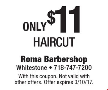 Haircut only $11. With this coupon. Not valid with other offers. Offer expires 3/10/17.