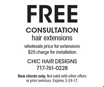 Free CONSULTATION. Hair extensions, wholesale price for extensions, $20 charge for installation. New clients only. Not valid with other offers or prior services. Expires 3-24-17.