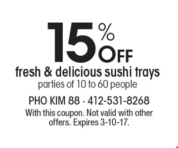 Party Platters 15% Off fresh & delicious sushi trays. Parties of 10 to 60 people. With this coupon. Not valid with other offers. Expires 3-10-17.