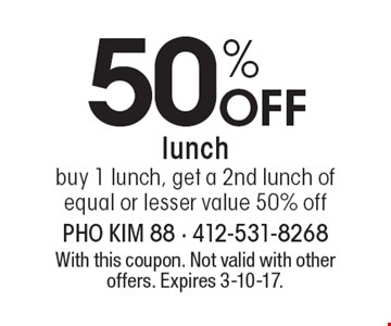 50% Off lunch. Buy 1 lunch, get a 2nd lunch of equal or lesser value 50% off. With this coupon. Not valid with other offers. Expires 3-10-17.