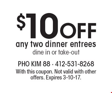 $10 Off any two dinner entrees. Dine in or take-out. With this coupon. Not valid with other offers. Expires 3-10-17.