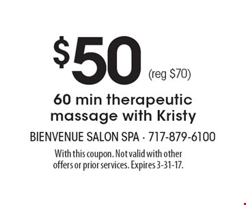 $50 60 min therapeutic massage with Kristy (reg $70). With this coupon. Not valid with other offers or prior services. Expires 3-31-17.