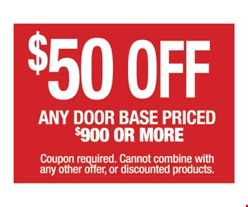 $50 off any door base priced $900 or more. Coupon required. Cannot combine with any other offer, or discounted products.