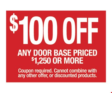 $100 off any door base priced $1250 or more. Coupon required. Cannot combine with any other offer, or discounted products.