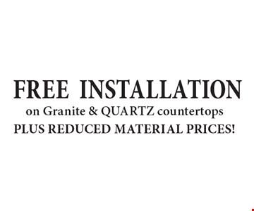 FREE INSTALLATION on Granite & Quartz countertops PLUS REDUCED MATERIAL PRICES!