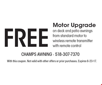 Free Motor Upgrade on deck and patio awnings from standard motor to wireless remote transmitter with remote control. With this coupon. Not valid with other offers or prior purchases. Expires 6-23-17.