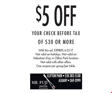 $5 Off Your CHECK BEFORE TAX Of $30 Or More. With this ad. Expires 6-23-17. Not valid on holidays. Not valid on Valentine's Day in Clifton Park location. Not valid with other offers. One coupon per group/per table.