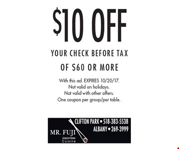$10 Off Your CHECK BEFORE TAX Of $60 Or More. With this ad. Expires 10/20/17. Not valid on holidays. Not valid with other offers. One coupon per group/per table.