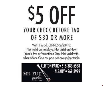 $5 Off Your CHECK BEFORE TAX Of $30 Or More. With this ad. Expires 2/23/18. Not valid on holidays. Not valid on New Year's Eve or Valentine's Day. Not valid with other offers. One coupon per group/per table.