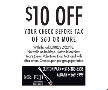 $10 Off Your CHECK BEFORE TAX Of $60 Or More. With this ad. Expires 2/23/18.Not valid on holidays. Not valid on New Year's Eve or Valentine's Day. Not valid with other offers. One coupon per group/per table.