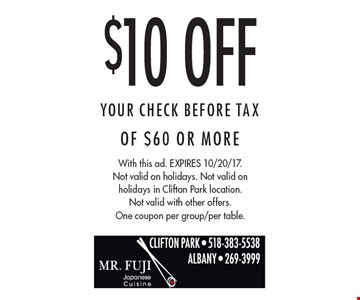 $10 Off Your Check Before Tax Of $60 Or More. With this ad. Expires 10/20/17. Not valid on holidays. Not valid on holidays in Clifton Park location. Not valid with other offers. One coupon per group/per table.
