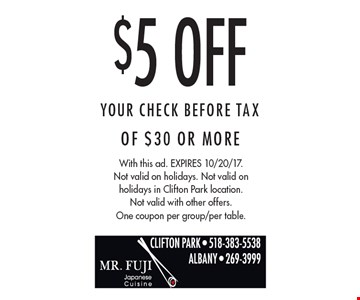 $5 Off Your Check Before Tax Of $30 Or More. With this ad. Expires 10/20/17.Not valid on holidays. Not valid on holidays in Clifton Park location. Not valid with other offers. One coupon per group/per table.