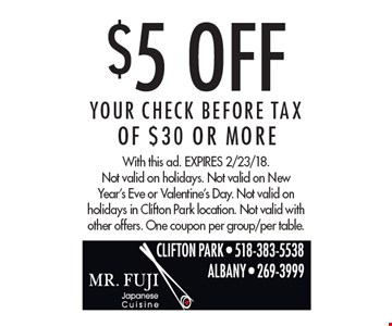$5 Off Your CHECK BEFORE TAX Of $30 Or More. With this ad. Expires 2/23/18.Not valid on holidays. Not valid on New Year's Eve or Valentine's Day. Not valid on holidays in Clifton Park location. Not valid with other offers. One coupon per group/per table.