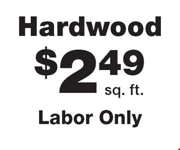 Hardwood $2.49 sq. ft. Labor Only.