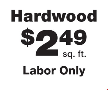 Hardwood $2.49 sq. ft., labor only.