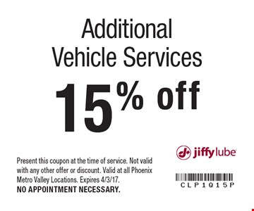 15% off Additional Vehicle Services. Present this coupon at the time of service. Not valid with any other offer or discount. Valid at all Phoenix Metro Valley Locations. Expires 4/3/17. NO APPOINTMENT NECESSARY.