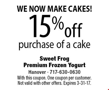 We Now Make Cakes! 15% off purchase of a cake. With this coupon. One coupon per customer. Not valid with other offers. Expires 3-31-17.