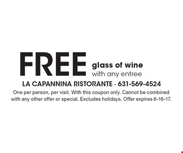 FREE glass of wine with any entree. One per person, per visit. With this coupon only. Cannot be combined with any other offer or special. Excludes holidays. Offer expires 6-16-17.