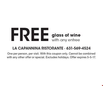 FREE glass of wine with any entree. One per person, per visit. With this coupon only. Cannot be combined with any other offer or special. Excludes holidays. Offer expires 5-5-17.