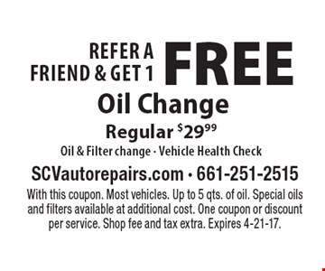 Refer A Friend & Get 1 FREE Oil Change. Regular $29.99. Oil & Filter change, Vehicle Health Check. With this coupon. Most vehicles. Up to 5 qts. of oil. Special oils and filters available at additional cost. One coupon or discount per service. Shop fee and tax extra. Expires 4-21-17.