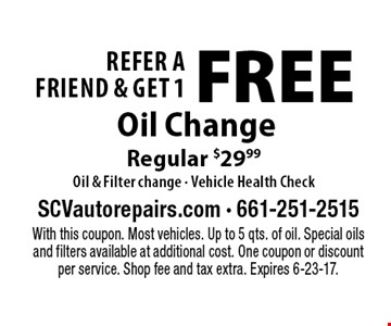 Refer A Friend & Get 1 FREE Oil Change Regular $29.99Oil & Filter change - Vehicle Health Check. With this coupon. Most vehicles. Up to 5 qts. of oil. Special oils and filters available at additional cost. One coupon or discountper service. Shop fee and tax extra. Expires 6-23-17.