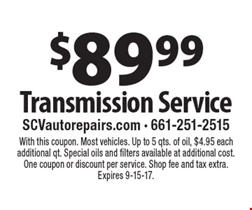 $89.99 Transmission Service. With this coupon. Most vehicles. Up to 5 qts. of oil, $4.95 each additional qt. Special oils and filters available at additional cost. One coupon or discount per service. Shop fee and tax extra. Expires 9-15-17.