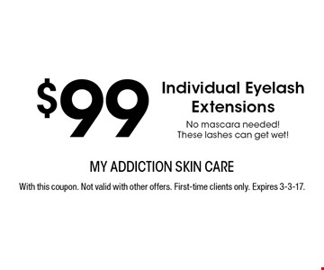 $99 Individual Eyelash Extensions. No mascara needed! These lashes can get wet! With this coupon. Not valid with other offers. First-time clients only. Expires 3-3-17.