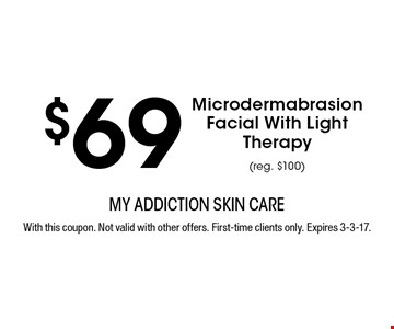 $69 Microdermabrasion Facial With Light Therapy (reg. $100). With this coupon. Not valid with other offers. First-time clients only. Expires 3-3-17.