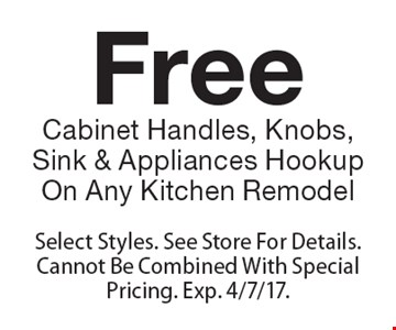 Free Cabinet Handles, Knobs, Sink & Appliances Hookup On Any Kitchen Remodel. Select Styles. See Store For Details.Cannot Be Combined With Special Pricing. Exp. 4/7/17.