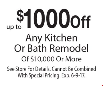 $1000 Off Any Kitchen Or Bath Remodel Of $10,000 Or More. See Store For Details. Cannot Be Combined With Special Pricing. Exp. 6-9-17.