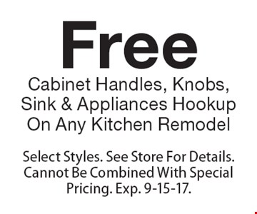 Free Cabinet Handles, Knobs, Sink & Appliances Hookup On Any Kitchen Remodel. Select Styles. See Store For Details. Cannot Be Combined With Special Pricing. Exp. 9-15-17.