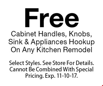 Free Cabinet Handles, Knobs, Sink & Appliances Hookup On Any Kitchen Remodel. Select Styles. See Store For Details. Cannot Be Combined With Special Pricing. Exp. 11-10-17.