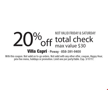20% off total check. Max value $30. Not valid on Friday & Saturday. With this coupon. Not valid on to-go orders. Not valid with any other offer, coupon, Happy Hour, prix-fixe menu, holidays or promotion. Limit one per party/table. Exp. 3/17/17.