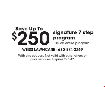 Save up to $250 signature 7-step program. 10% off entire program. With this coupon. Not valid with other offers or prior services. Expires 5-5-17.