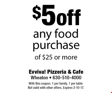 $5 off any food purchase of $25 or more. With this coupon. 1 per family. 1 per table. Not valid with other offers. Expires 3-10-17.
