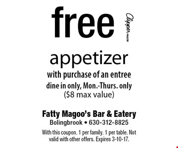 Free appetizer with purchase of an entree. Dine in only. Mon.-Thurs. only ($8 max value). With this coupon. 1 per family. 1 per table. Not valid with other offers. Expires 3-10-17.