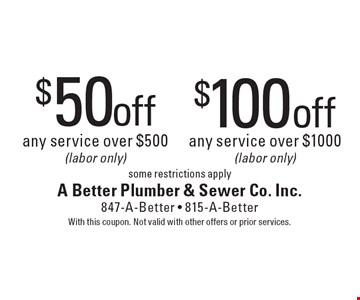 $50 off any service over $500 OR $100 off any service over $1000 (labor only). Some restrictions apply. With this coupon. Not valid with other offers or prior services.