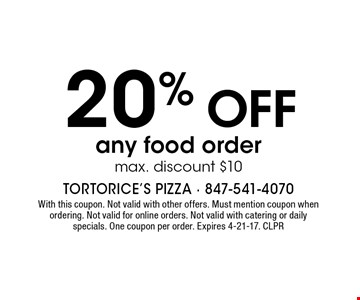 20 % OFF any food order max. discount $10. With this coupon. Not valid with other offers. Must mention coupon when ordering. Not valid for online orders. Not valid with catering or daily specials. One coupon per order. Expires 4-21-17. CLPR