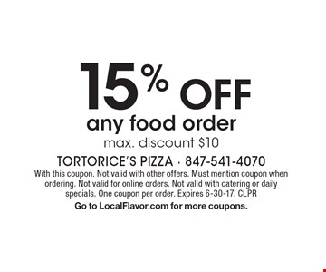 15% off any food order. Max. discount $10. With this coupon. Not valid with other offers. Must mention coupon when ordering. Not valid for online orders. Not valid with catering or daily specials. One coupon per order. Expires 6-30-17. CLPR. Go to LocalFlavor.com for more coupons.