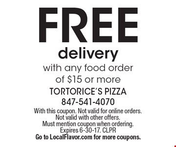 Free delivery with any food order of $15 or more. With this coupon. Not valid for online orders. Not valid with other offers. Must mention coupon when ordering. Expires 6-30-17. CLPR. Go to LocalFlavor.com for more coupons.