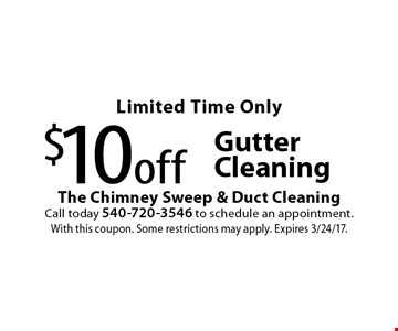 $10 off gutter cleaning. With this coupon. Some restrictions may apply. Expires 3/24/17.