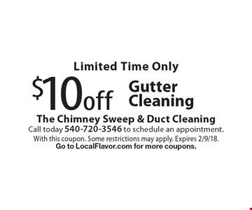 Limited Time Only $10 off Gutter Cleaning. With this coupon. Some restrictions may apply. Expires 2/9/18. Go to LocalFlavor.com for more coupons.