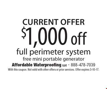 current offer $1,000 off full perimeter system free mini portable generator. With this coupon. Not valid with other offers or prior services. Offer expires 3-10-17.