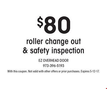 $80 roller change out & safety inspection. With this coupon. Not valid with other offers or prior purchases. Expires 5-12-17.