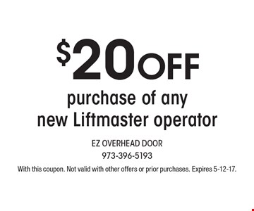 $20 OFF purchase of any new Liftmaster operator. With this coupon. Not valid with other offers or prior purchases. Expires 5-12-17.