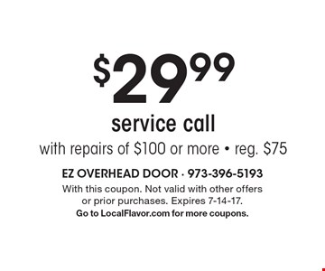 $29.99 service call with repairs of $100 or more - reg. $75. With this coupon. Not valid with other offers or prior purchases. Expires 7-14-17. Go to LocalFlavor.com for more coupons.