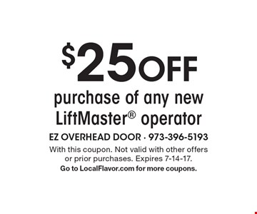$25 OFF purchase of any new LiftMaster operator. With this coupon. Not valid with other offers or prior purchases. Expires 7-14-17. Go to LocalFlavor.com for more coupons.