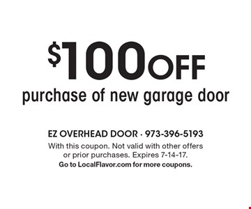$100 OFF purchase of new garage door . With this coupon. Not valid with other offers or prior purchases. Expires 7-14-17. Go to LocalFlavor.com for more coupons.