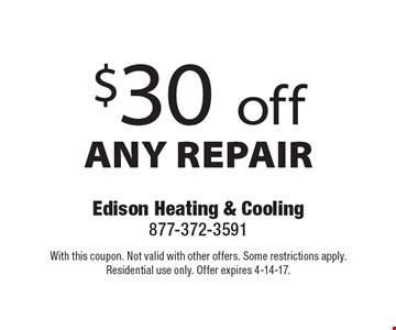 $30 off ANY REPAIR. With this coupon. Not valid with other offers. Some restrictions apply. Residential use only. Offer expires 4-14-17.