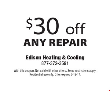 $30 off ANY REPAIR. With this coupon. Not valid with other offers. Some restrictions apply. Residential use only. Offer expires 5-12-17.